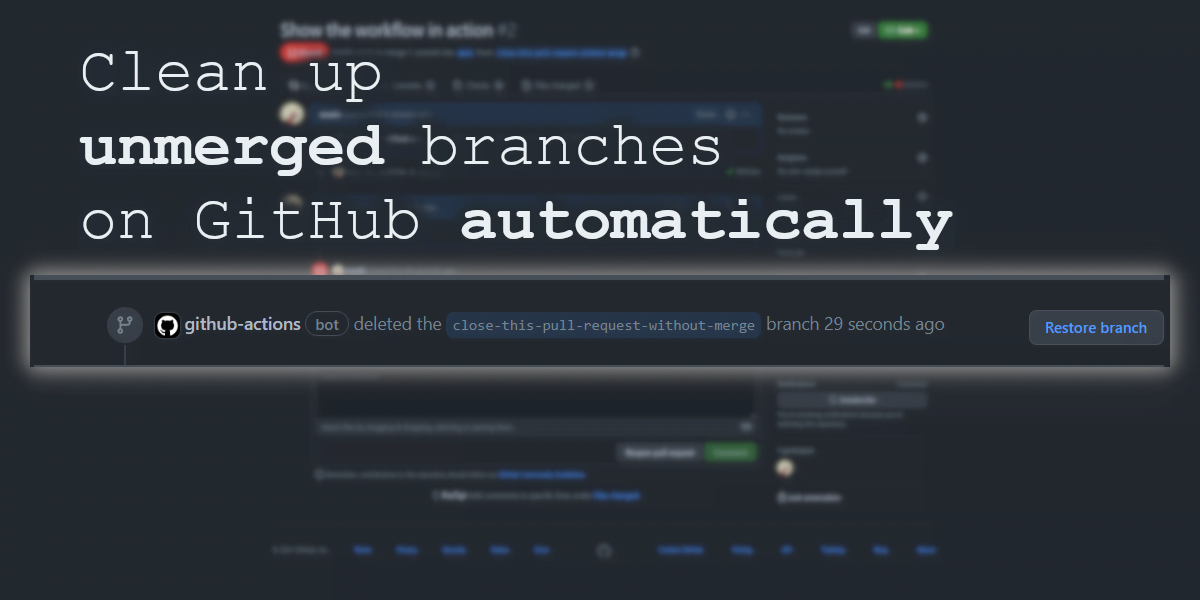 GitHub cannot natively do what GitHub Actions can do: delete branches of unmerged pull requests